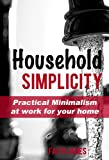 img - for Household Simplicity: Practical Minimalism at Work for Your Home (Practical Minimalism Book Series) book / textbook / text book