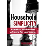 Household Simplicity: Practical Minimalism at Work for Your Home (Practical Minimalism Book Series)by Faith Janes