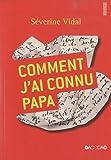echange, troc Séverine Vidal - Comment j'ai connu papa