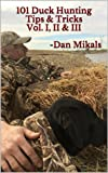 101 Duck Hunting Tips & Tricks Vol. I, II & III  -Dan Mikals