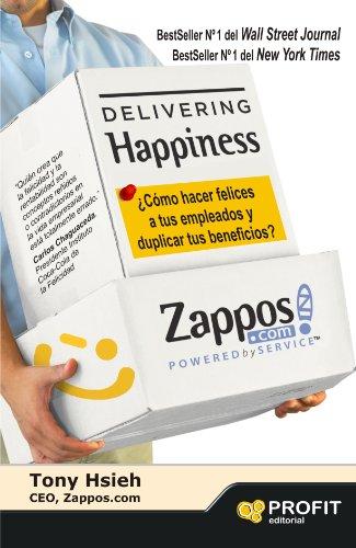Tony Hsieh - Delivering Happiness. ¿Cómo hacer felices a tus empleados y duplicar tus beneficios? (Spanish Edition)
