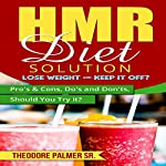 HMR Diet Solution: Lose Weight & Keep It Off?: Pros & Cons, Do's & Don'ts, Should You Try It? | Theodore Palmer Sr.