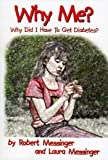 Why Me? Why Did I Have to Get Diabetes? [Hardcover]