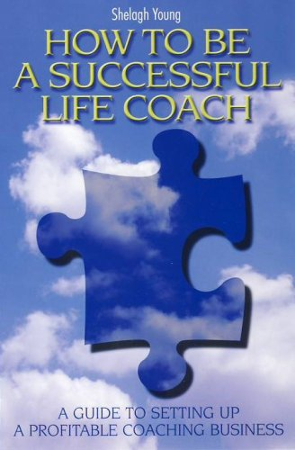How to Be a Successful Life Coach: A Guide to Setting Up a Profitable Coaching Business