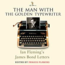The Man with the Golden Typewriter (       UNABRIDGED) by Ian Fleming, Fergus Fleming Narrated by Julian Rhind-Tutt