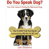 Do You Speak Dog?  How to Easily Train Your Dog By Communicating With Him On HIS Level ~ Lee Dobbins