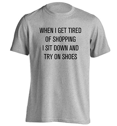 When I get tired of shopping I sit down and try on shoes T-Shirt Small - 2XL