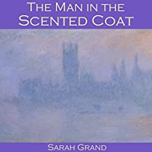 The Man in the Scented Coat Audiobook by Sarah Grand Narrated by Cathy Dobson