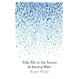 Take Me to the Source: In Search of Waterby Rupert Wright