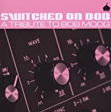 echange, troc Various Artists - Switched on Bob: Tribute to Bob Moog
