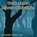 Uncle Abner: Master of Mysteries | Melville Davisson Post