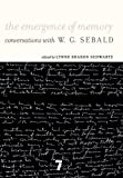 img - for The Emergence of Memory: Conversations with W. G. Sebald book / textbook / text book