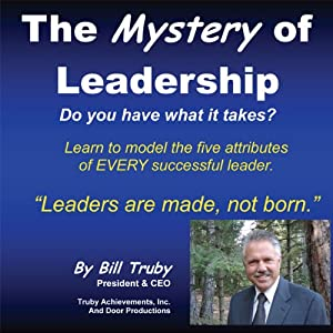 The Mystery of Leadership: Do You Have What it Takes? | [Bill Truby]