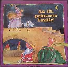 Au lit princesse emilie 3 8 pierrette dube 9782920660366 books - Lit princesse 90x190 ...