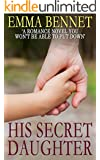 HIS SECRET DAUGHTER a romance novel you won't be able to put down (English Edition)