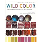 Wild Color, Revised and Updated Edition: The Complete Guide to Making and Using Natural Dyes ~ Jenny Dean