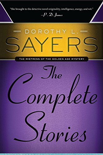 Dorothy L. Sayers: The Complete Stories (Mistress of the Golden Age Mystery)