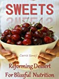 Sweets: Reforming Dessert for Blissful Nutrition (Healthy Desserts High in Antioxidants)