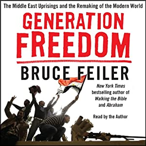 Generation Freedom: The Middle East Uprisings and the Future of Faith | [Bruce Feiler]