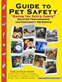 """Guide to Pet Safety: """"Saving the Entire Family"""" Disaster Prepardness & Emergecny Reference"""