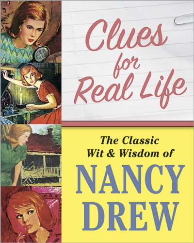 Clues for Real Life: The Wit and Wisdom of Nancy Drew