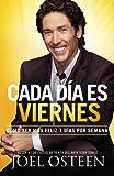 Cada Día es Viernes: Cómo ser mas feliz 7 días por semana (Spanish Edition) (0892969873) by Osteen, Joel