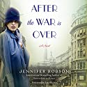 After the War Is Over: A Novel (       UNABRIDGED) by Jennifer Robson Narrated by Lucy Rayner