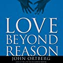 Love Beyond Reason: Moving God's Love from Your Head to Your Heart (       UNABRIDGED) by John Ortberg Narrated by John Patrick Walsh