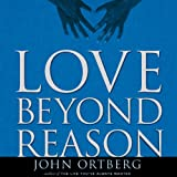 Love Beyond Reason: Moving God's Love from Your Head to Your Heart (Unabridged)