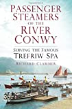Passenger Steamers of the River Conwy: Serving the Famous Trefriw Spa