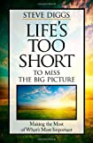Life's Too Short to Miss the Big Picture: Making the Most of What's Most Important (0891126406) by Steve Diggs