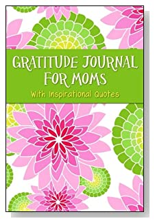Gratitude Journal For Moms – With Inspirational Quotes. A profusion of variegated pink and green floral bring a Spring-like feel to the cover of this 5-minute gratitude journal for the busy mom.