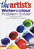 The Artist's Watercolour Problem Solver: Practical Solutions to Common Watercolour Problems