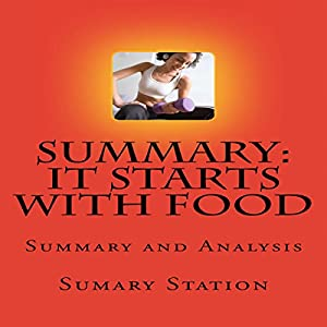 Summary and Analysis of 'It Starts with Food: Discover the Whole 30 and Change Your Life in Unexpected Ways' Audiobook