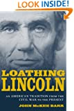 Loathing Lincoln: An American Tradition from the Civil War to the Present (Conflicting Worlds: New Dimensions of the American Civil War)