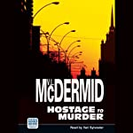 Hostage to Murder: Lindsay Gordon Series, Book 6 (       UNABRIDGED) by Val McDermid Narrated by Vari Sylvester