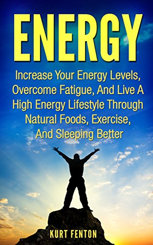 energy-increase-your-energy-levels-overcome-fatigue-and-live-a-high-energy-lifestyle-through-natural