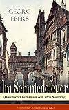 Im Schmiedefeuer (Historischer Roman aus dem alten Nürnberg) - Vollständige Ausgabe (Band 1&2): Mittelalter-Roman