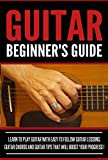 GUITAR :Guitar Beginner's Guide, Learn To Play Guitar With Easy To Follow Guitar Lessons, Guitar Chords And Guitar Tips That Will Boost Your Progress! - Acoustic Guitar,Read Music,Playing Guitar -