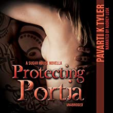 Protecting Portia: The Sugar House, Book 2 (       UNABRIDGED) by Pavarti K. Tyler Narrated by Audrey Lusk