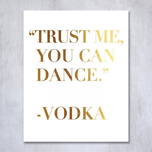 Trust Me You Can Dance - Vodka Gold Foil Print 8x10
