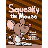 Books for Kids: Squeaky the Mouse (Bedtime Stories For Kids Ages 3-10): Kids Books - Bedtime Stories For Kids - Children's Books - Free Stories (Fun Time Series for Beginning Readers) ~ Uncle Amon