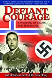 img - for Defiant Courage: A WWII Epic of Escape and Endurance book / textbook / text book