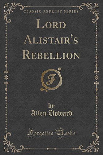 Lord Alistair's Rebellion (Classic Reprint)