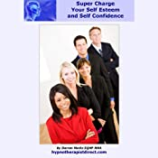Super Charge Your Self Esteem & Self Confidence: Improve Your Confidence and Fulfil Your Potential | [Darren Marks]