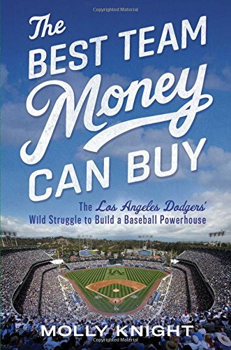The Best Team Money Can Buy: The Los Angeles Dodgers Wild Struggle to Build a Baseball Powerhouse