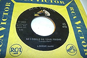 LORENE MANN 45 RPM So I Could Be Your Friend / He Gave Me That Too