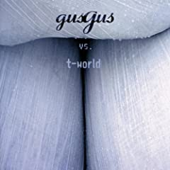 Gus Gus Vs T-world
