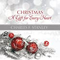 Christmas: A Gift for Every Heart (       UNABRIDGED) by Charles F. Stanley Narrated by Barry Scott