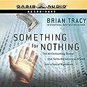 Something for Nothing Hörbuch von Brian Tracy Gesprochen von: Brian Tracy